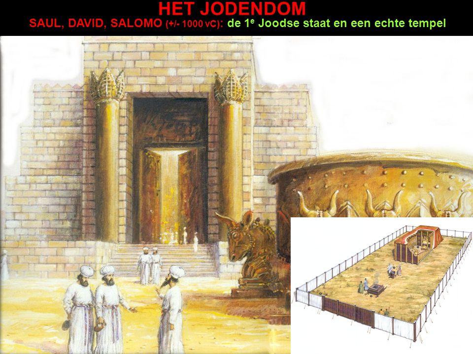 HET JODENDOM SAUL, DAVID, SALOMO (+/- 1000 vC): de 1e Joodse staat en een echte tempel