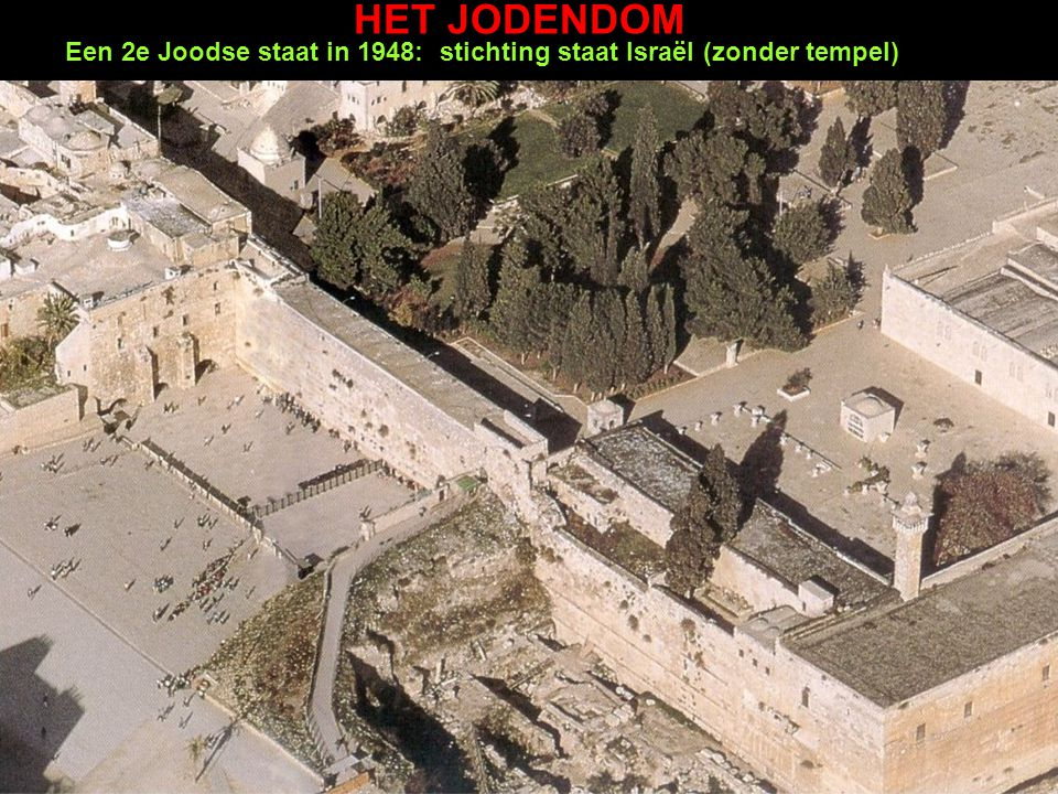 HET JODENDOM Een 2e Joodse staat in 1948: stichting staat Israël (zonder tempel)