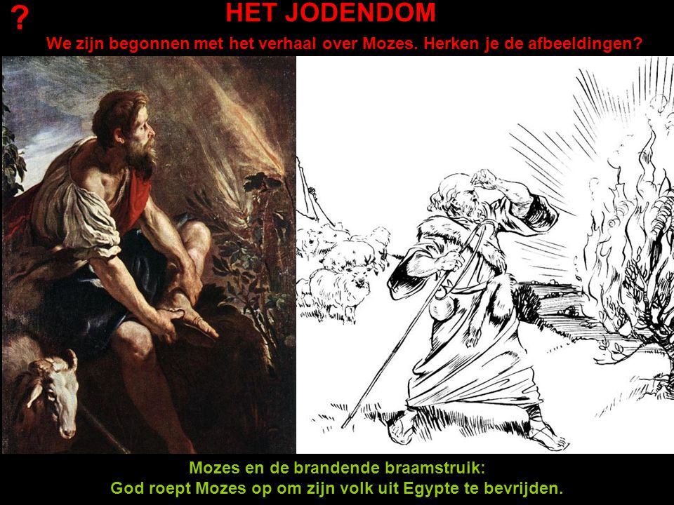 HET JODENDOM. We zijn begonnen met het verhaal over Mozes. Herken je de afbeeldingen Mozes en de brandende braamstruik: