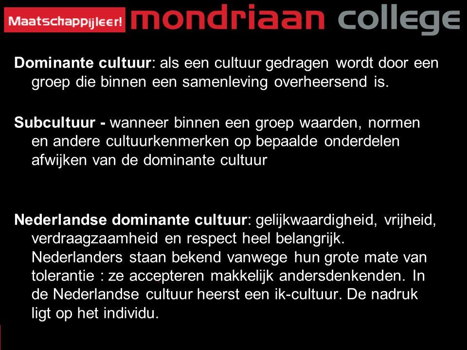 Dominante cultuur: als een cultuur gedragen wordt door een groep die binnen een samenleving overheersend is.