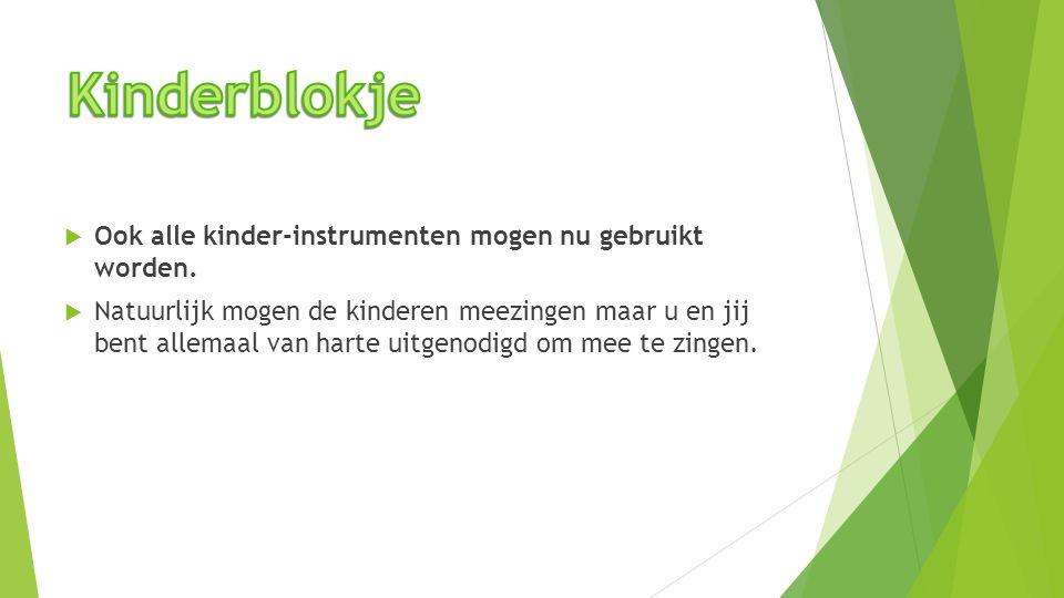 Kinderblokje Ook alle kinder-instrumenten mogen nu gebruikt worden.