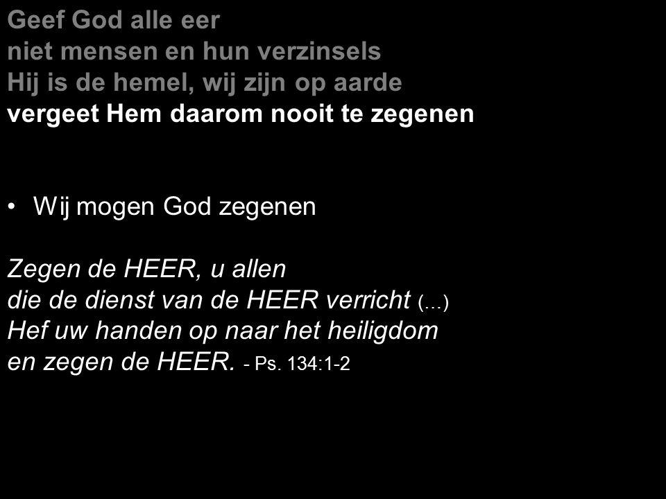 niet mensen en hun verzinsels Hij is de hemel, wij zijn op aarde