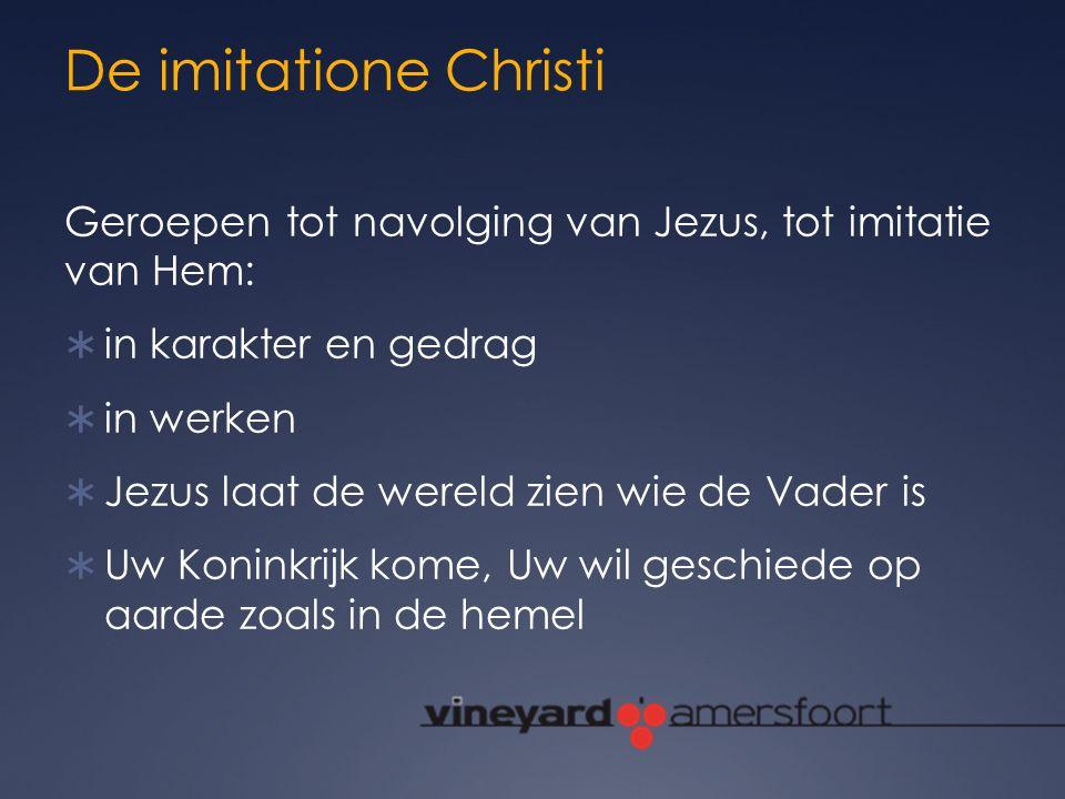 De imitatione Christi Geroepen tot navolging van Jezus, tot imitatie van Hem: in karakter en gedrag.