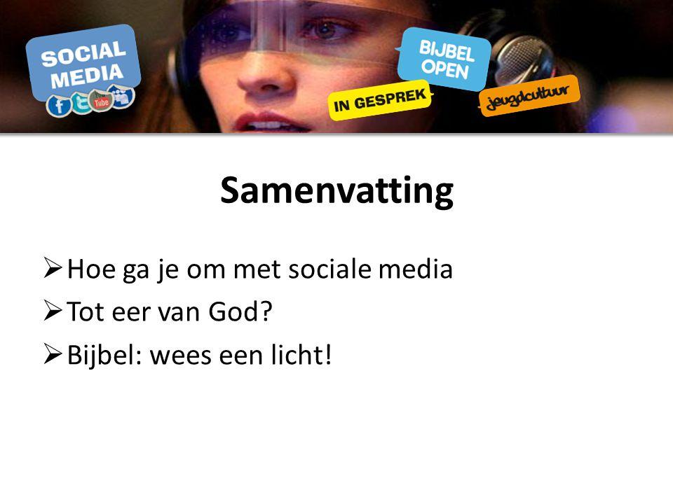 Samenvatting Hoe ga je om met sociale media Tot eer van God