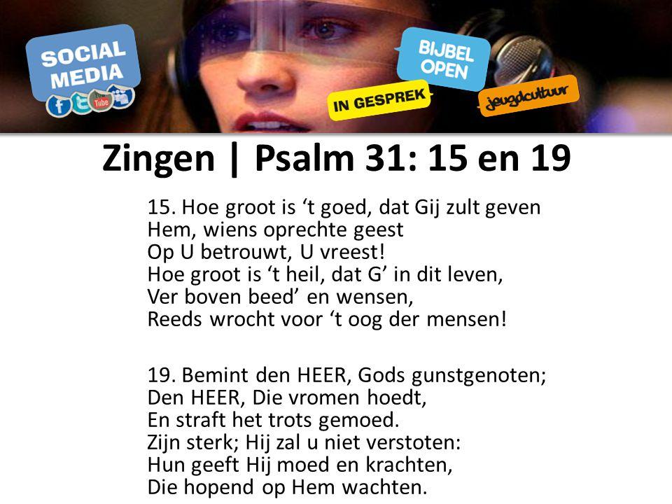 Zingen | Psalm 31: 15 en 19