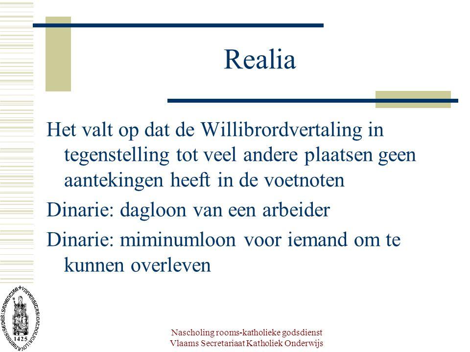 Realia Het valt op dat de Willibrordvertaling in tegenstelling tot veel andere plaatsen geen aantekingen heeft in de voetnoten.