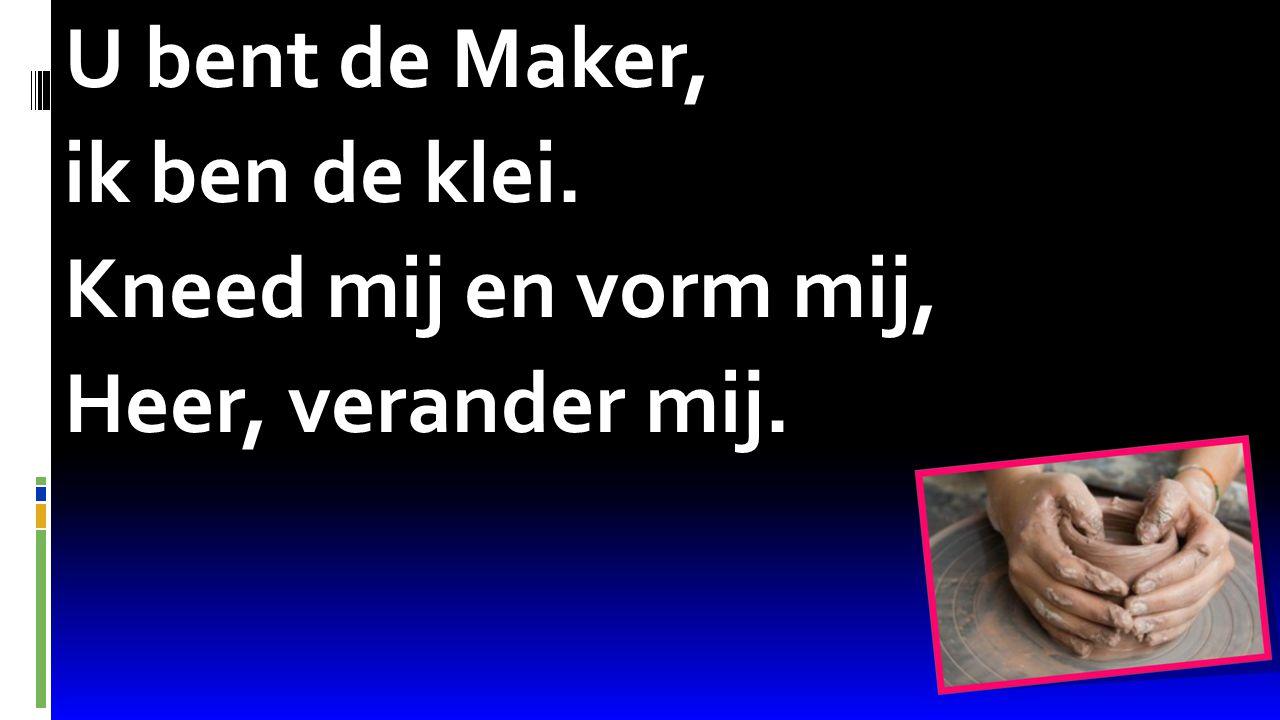 U bent de Maker, ik ben de klei