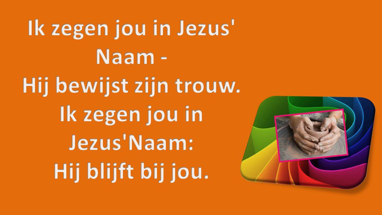 Ik zegen jou in Jezus Naam - Hij bewijst zijn trouw