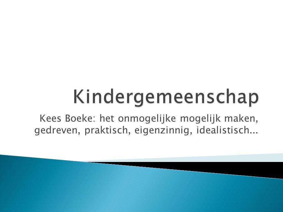Kindergemeenschap Kees Boeke: het onmogelijke mogelijk maken, gedreven, praktisch, eigenzinnig, idealistisch...