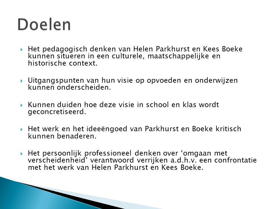 Doelen Het pedagogisch denken van Helen Parkhurst en Kees Boeke kunnen situeren in een culturele, maatschappelijke en historische context.