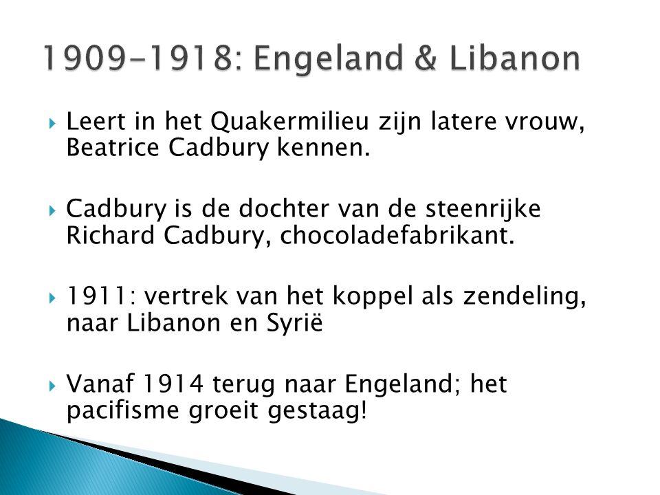 1909-1918: Engeland & Libanon Leert in het Quakermilieu zijn latere vrouw, Beatrice Cadbury kennen.