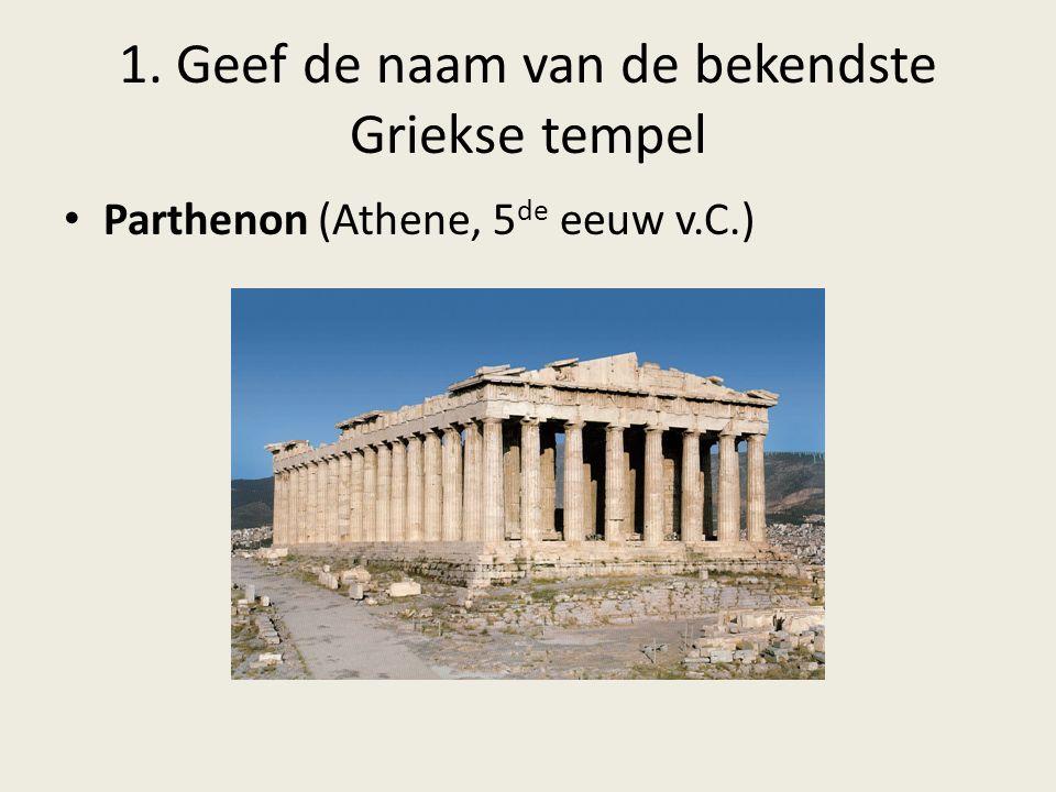 1. Geef de naam van de bekendste Griekse tempel