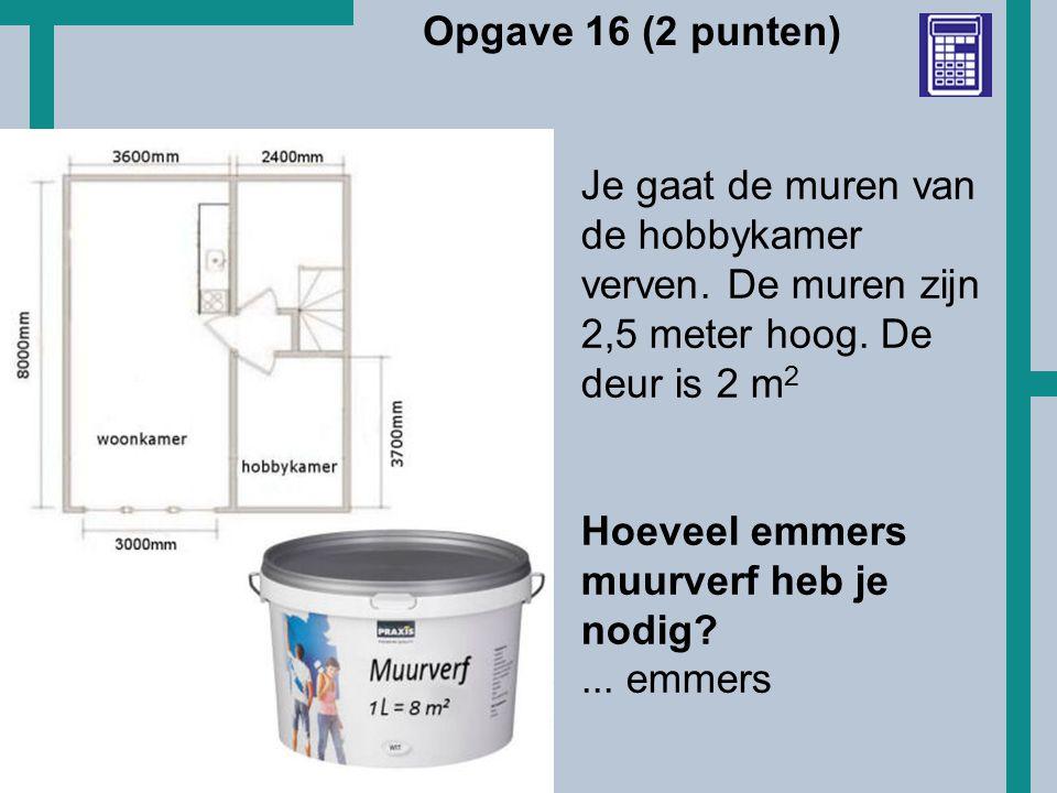 Opgave 16 (2 punten) Je gaat de muren van de hobbykamer verven. De muren zijn 2,5 meter hoog. De deur is 2 m2.
