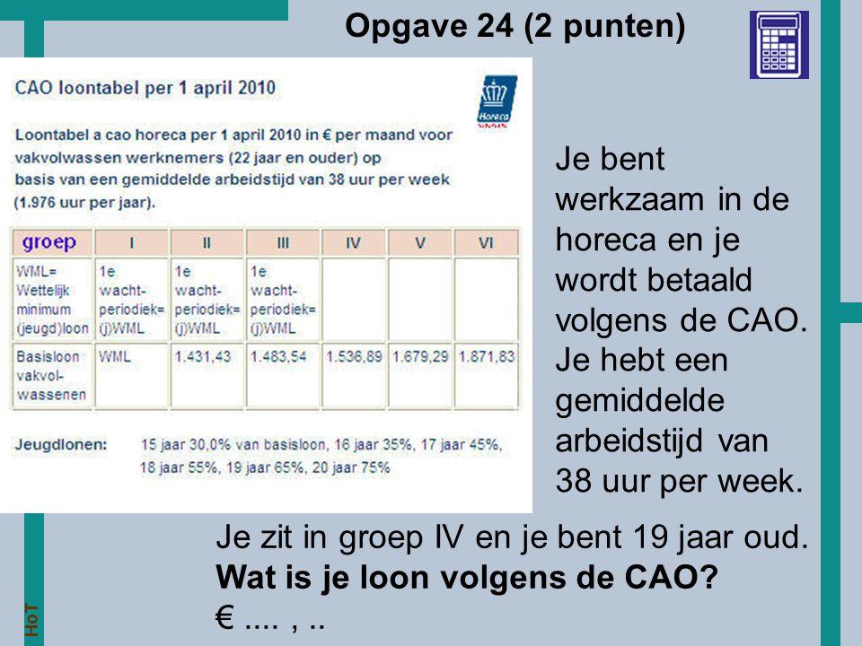 Opgave 24 (2 punten) Je bent werkzaam in de horeca en je wordt betaald volgens de CAO. Je hebt een gemiddelde arbeidstijd van 38 uur per week.