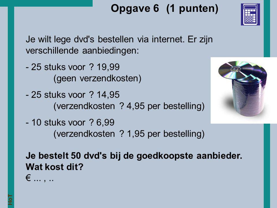 Opgave 6 (1 punten) Je wilt lege dvd s bestellen via internet. Er zijn verschillende aanbiedingen: - 25 stuks voor 19,99.