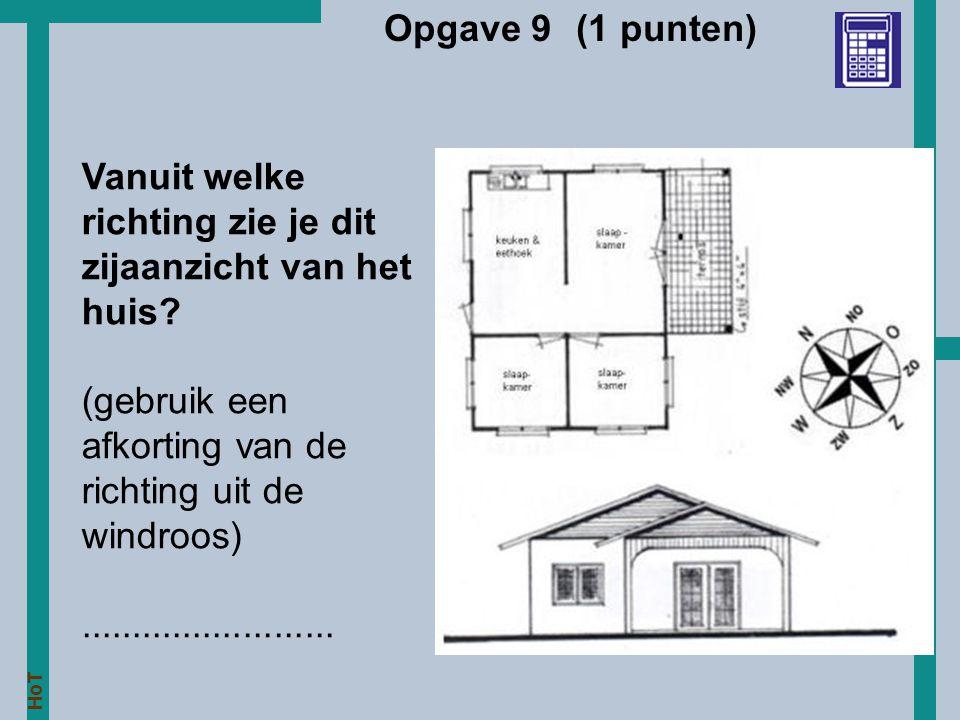 Opgave 9 (1 punten) Vanuit welke richting zie je dit zijaanzicht van het huis (gebruik een afkorting van de richting uit de windroos)