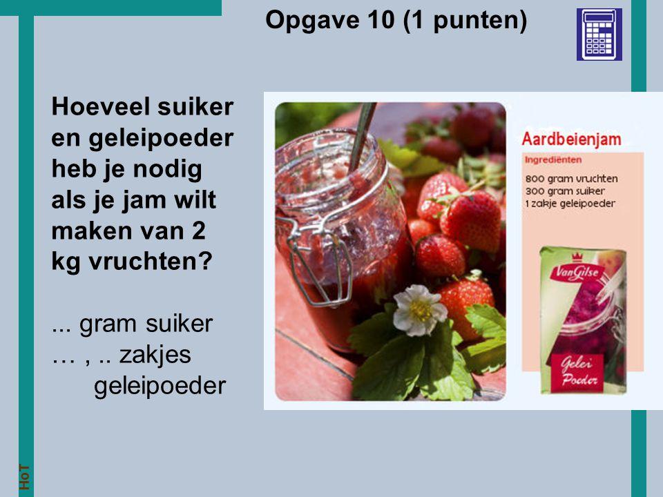 Opgave 10 (1 punten) Hoeveel suiker en geleipoeder heb je nodig als je jam wilt maken van 2 kg vruchten