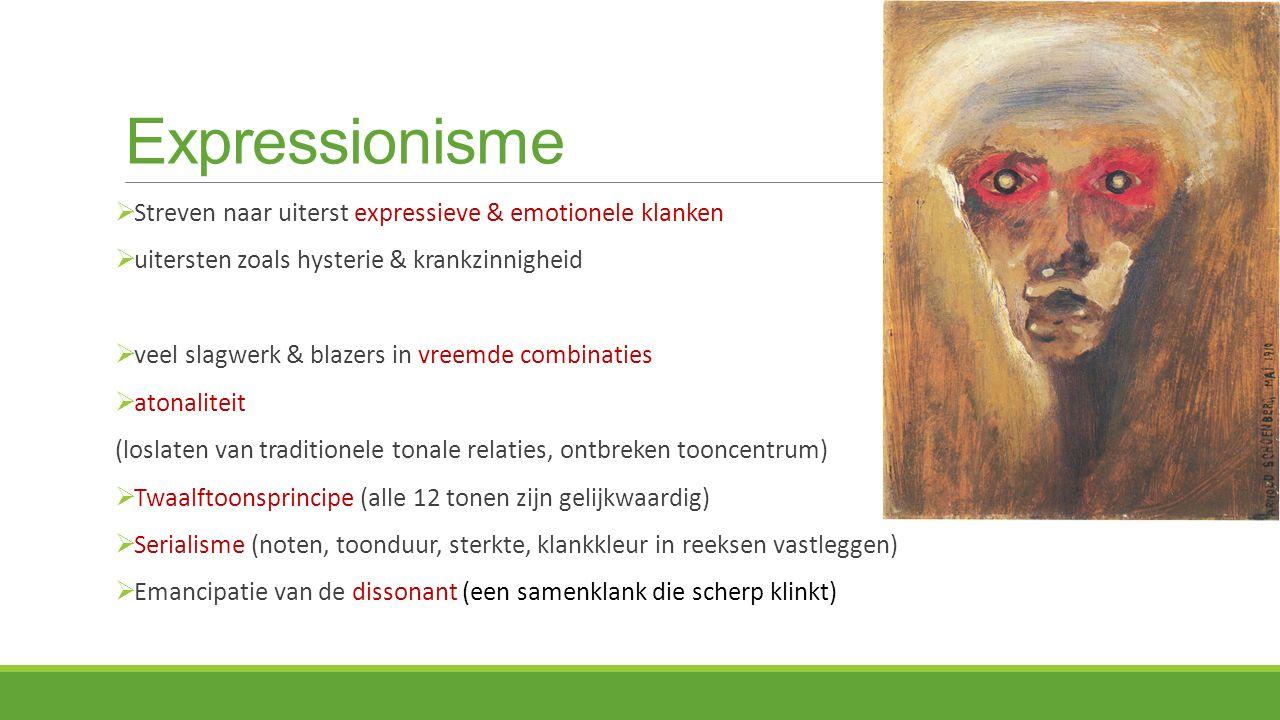Expressionisme Streven naar uiterst expressieve & emotionele klanken