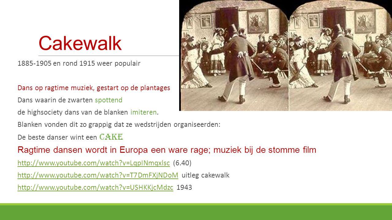 Cakewalk 1885-1905 en rond 1915 weer populair. Dans op ragtime muziek, gestart op de plantages. Dans waarin de zwarten spottend.