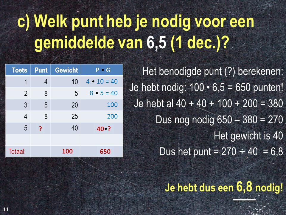 c) Welk punt heb je nodig voor een gemiddelde van 6,5 (1 dec.)