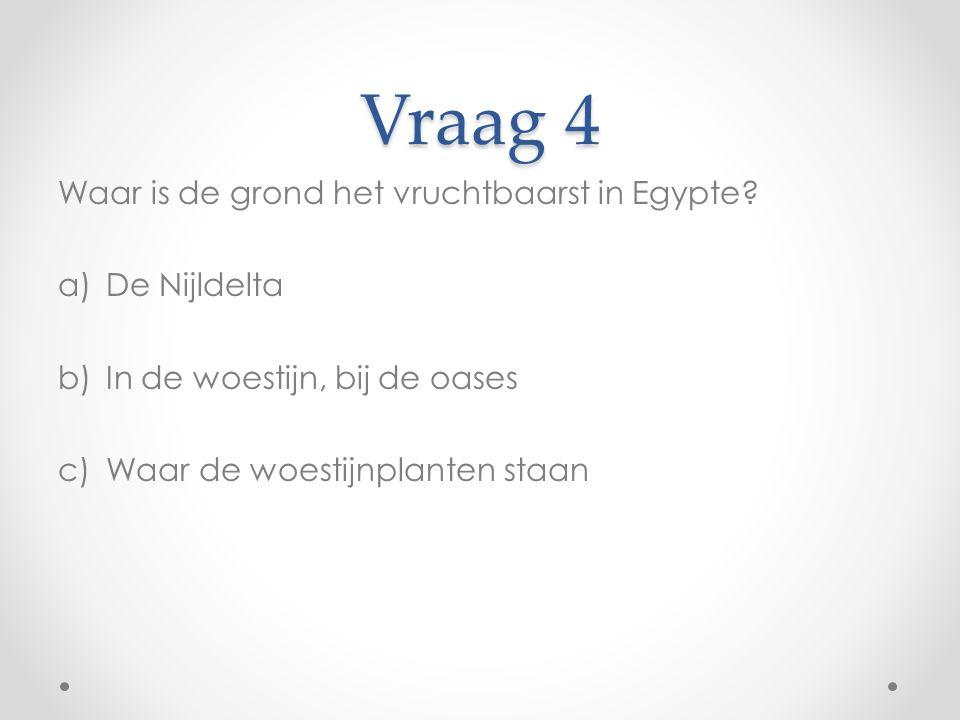 Vraag 4 Waar is de grond het vruchtbaarst in Egypte De Nijldelta
