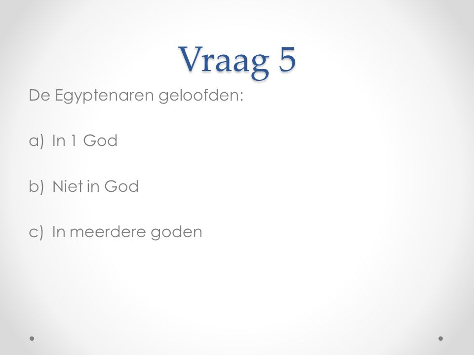 Vraag 5 De Egyptenaren geloofden: In 1 God Niet in God
