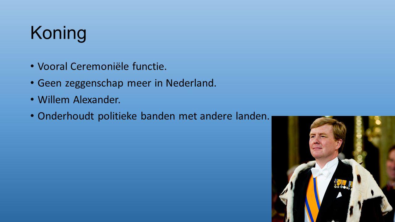 Koning Vooral Ceremoniële functie. Geen zeggenschap meer in Nederland.