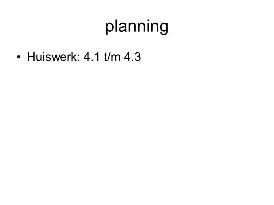 planning Huiswerk: 4.1 t/m 4.3
