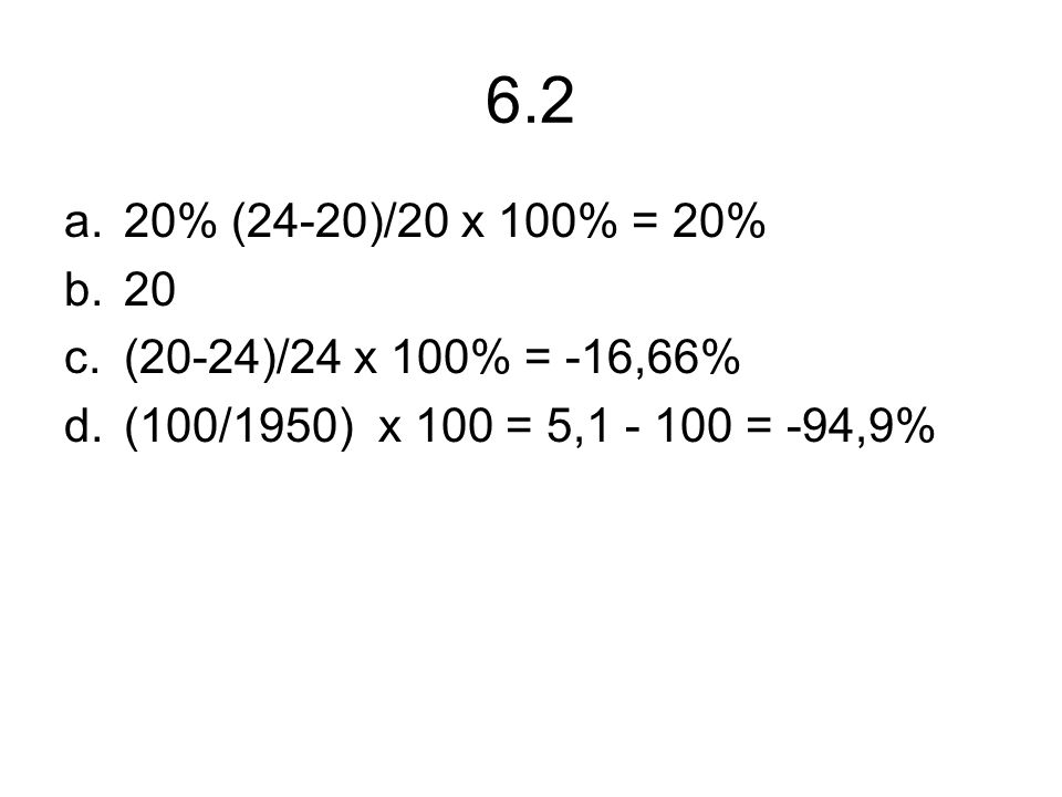 6.2 20% (24-20)/20 x 100% = 20% 20.