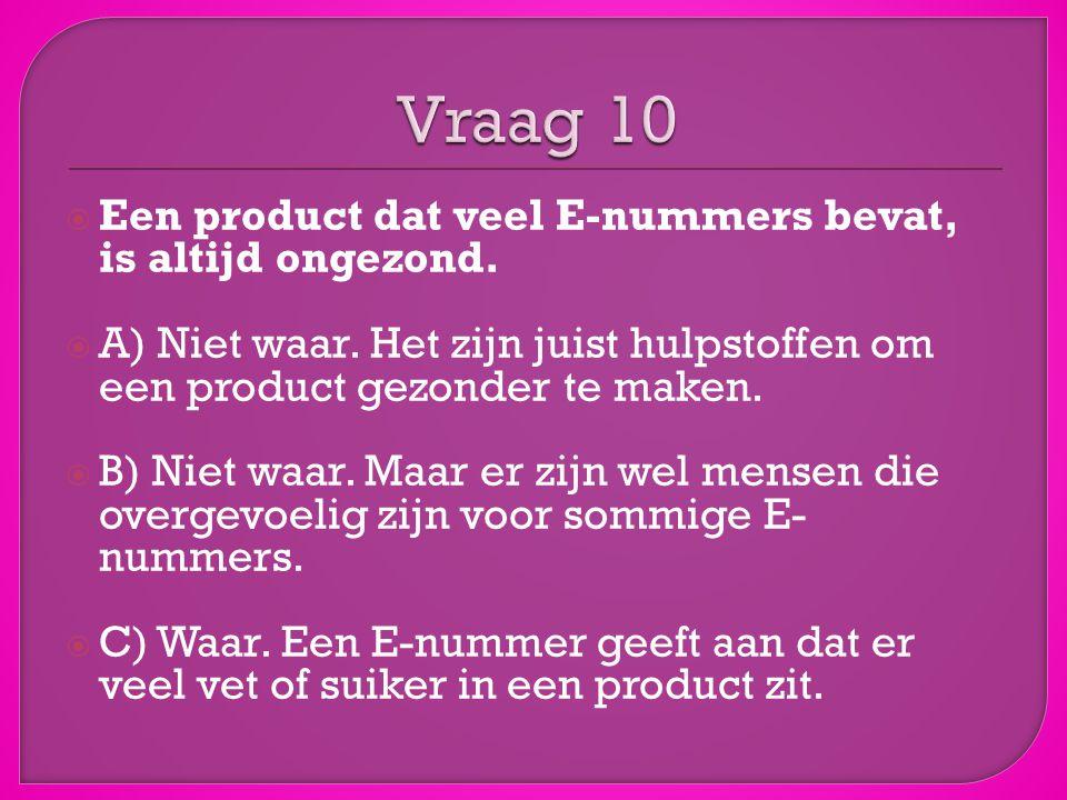 Vraag 10 Een product dat veel E-nummers bevat, is altijd ongezond.