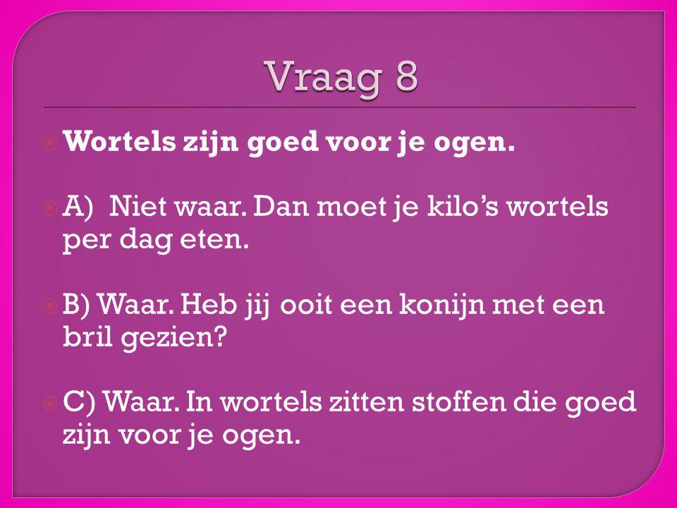 Vraag 8 Wortels zijn goed voor je ogen.