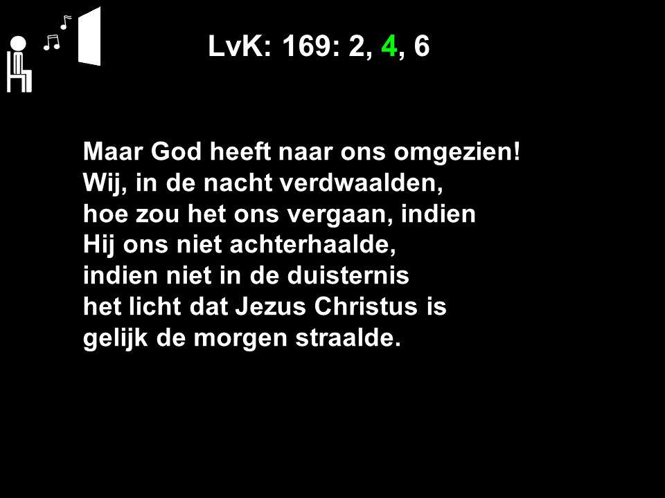 LvK: 169: 2, 4, 6 Maar God heeft naar ons omgezien!