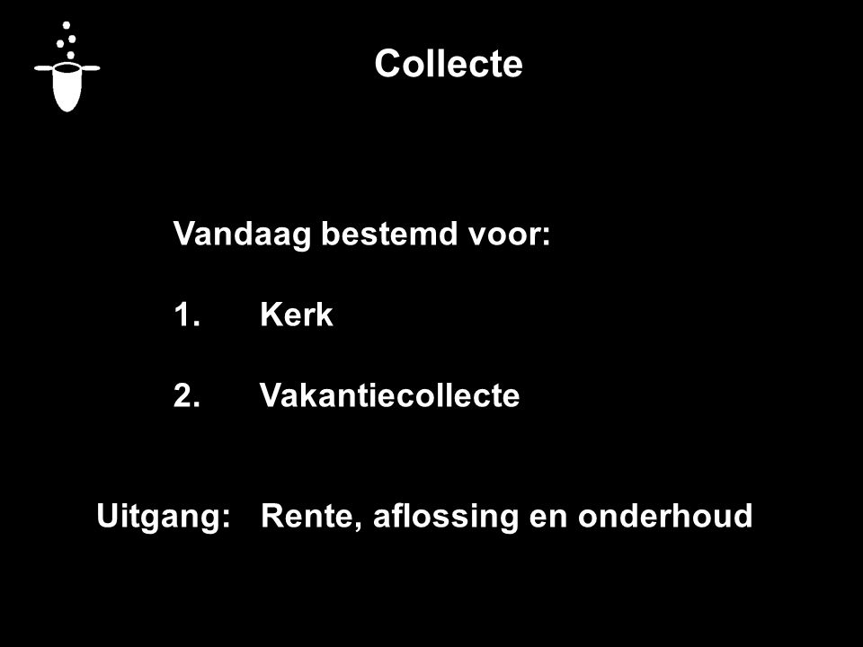 Collecte Vandaag bestemd voor: 1. Kerk 2. Vakantiecollecte