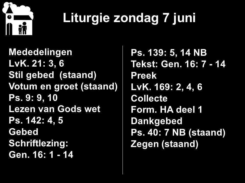 Liturgie zondag 7 juni Mededelingen Ps. 139: 5, 14 NB LvK. 21: 3, 6