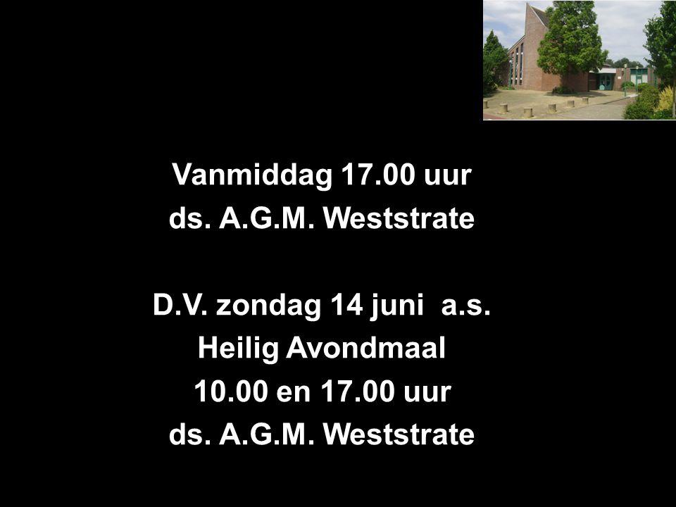 Vanmiddag 17.00 uur ds. A.G.M. Weststrate. D.V.