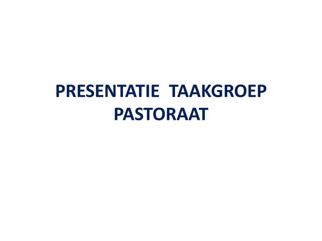PRESENTATIE TAAKGROEP PASTORAAT