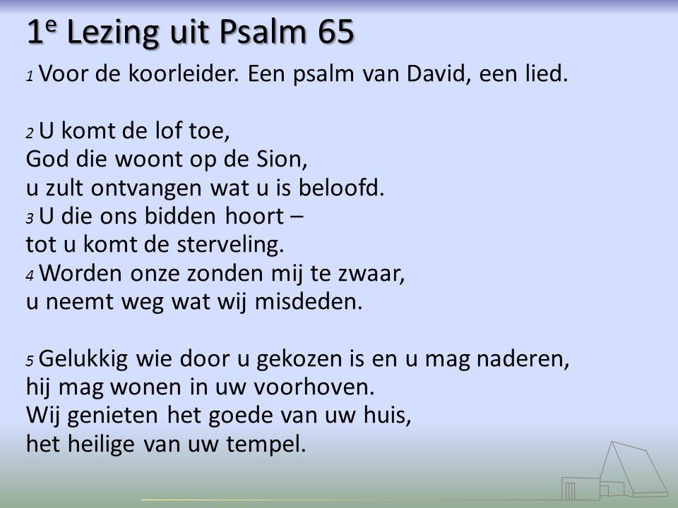 1e Lezing uit Psalm 65 God die woont op de Sion,