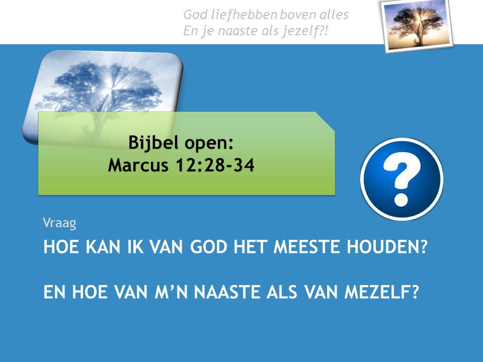 Bijbel open: Marcus 12:28-34. Vraag. Het grootste gebod – Marcus 12.