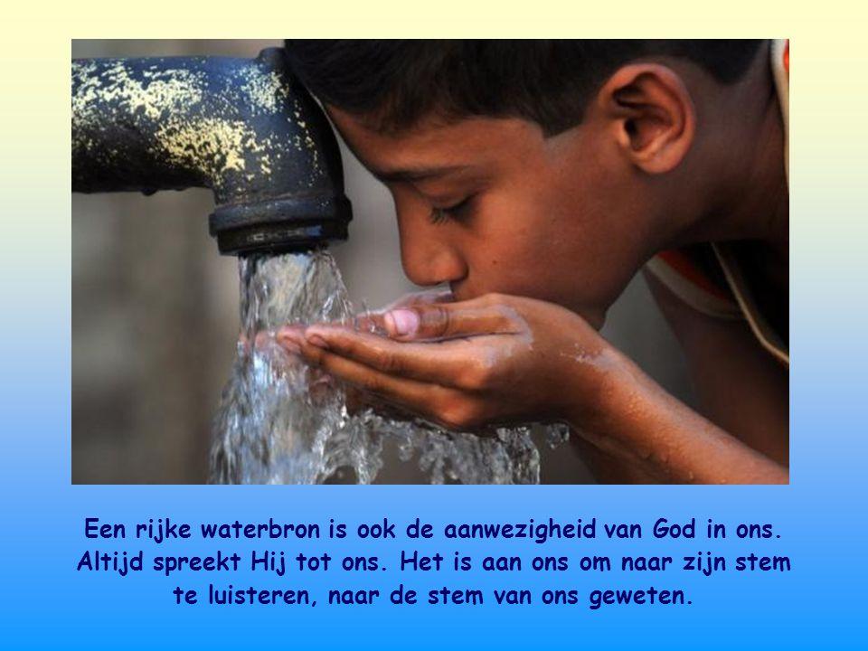 Een rijke waterbron is ook de aanwezigheid van God in ons