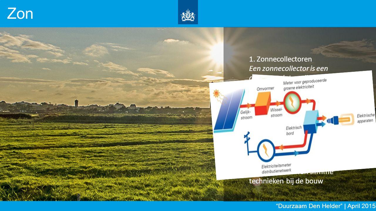 Zon 1. Zonnecollectoren. Een zonnecollector is een apparaat dat zonlicht omzet in warmte. 2. Zonnepanelen.