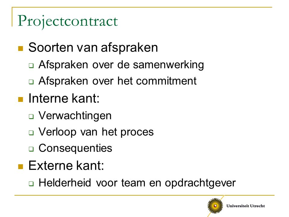 Projectcontract Soorten van afspraken Interne kant: Externe kant: