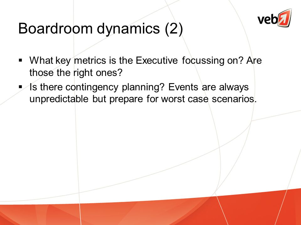 Boardroom dynamics (2) What key metrics is the Executive focussing on Are those the right ones