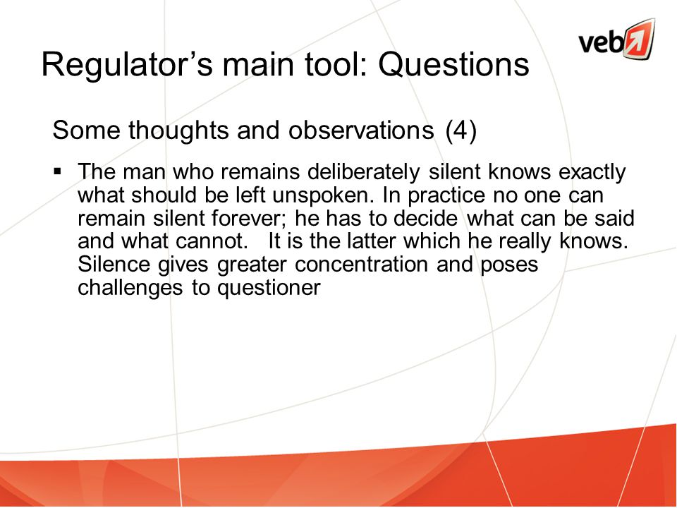 Regulator's main tool: Questions