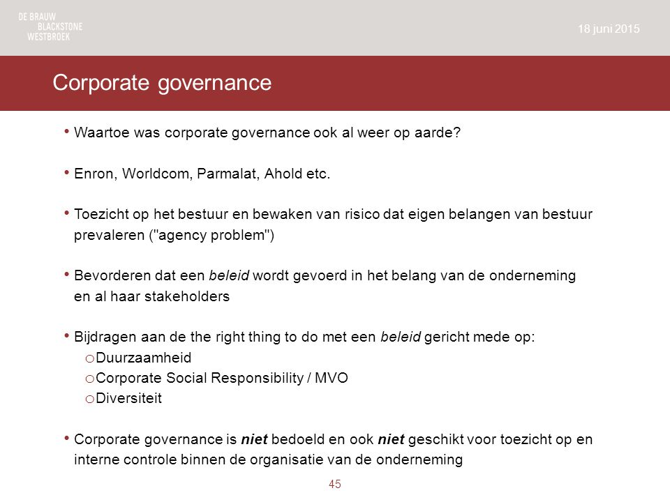 18 juni 2015 Corporate governance. Waartoe was corporate governance ook al weer op aarde Enron, Worldcom, Parmalat, Ahold etc.