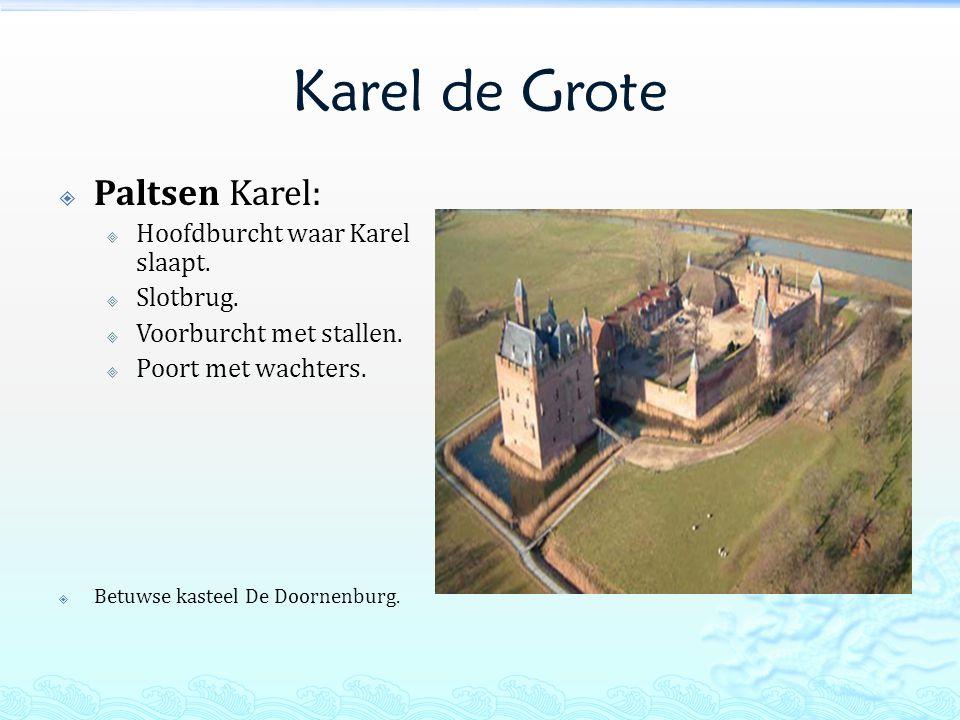 Karel de Grote Paltsen Karel: Hoofdburcht waar Karel slaapt. Slotbrug.