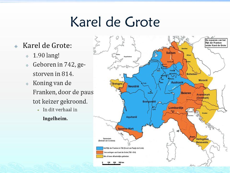 Karel de Grote Karel de Grote: 1.90 lang! Geboren in 742, ge-