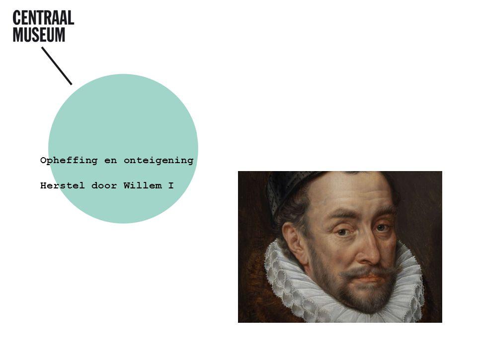 Opheffing en onteigening Herstel door Willem I