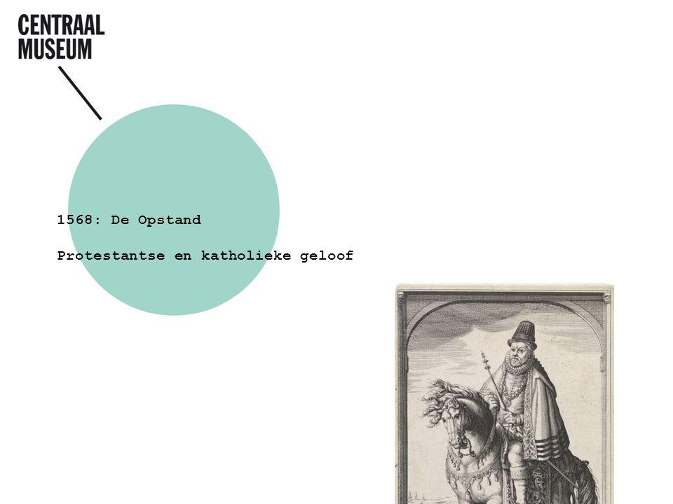 1568: De Opstand Protestantse en katholieke geloof
