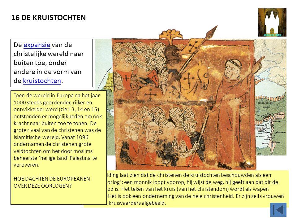 16 DE KRUISTOCHTEN De expansie van de christelijke wereld naar buiten toe, onder andere in de vorm van de kruistochten.