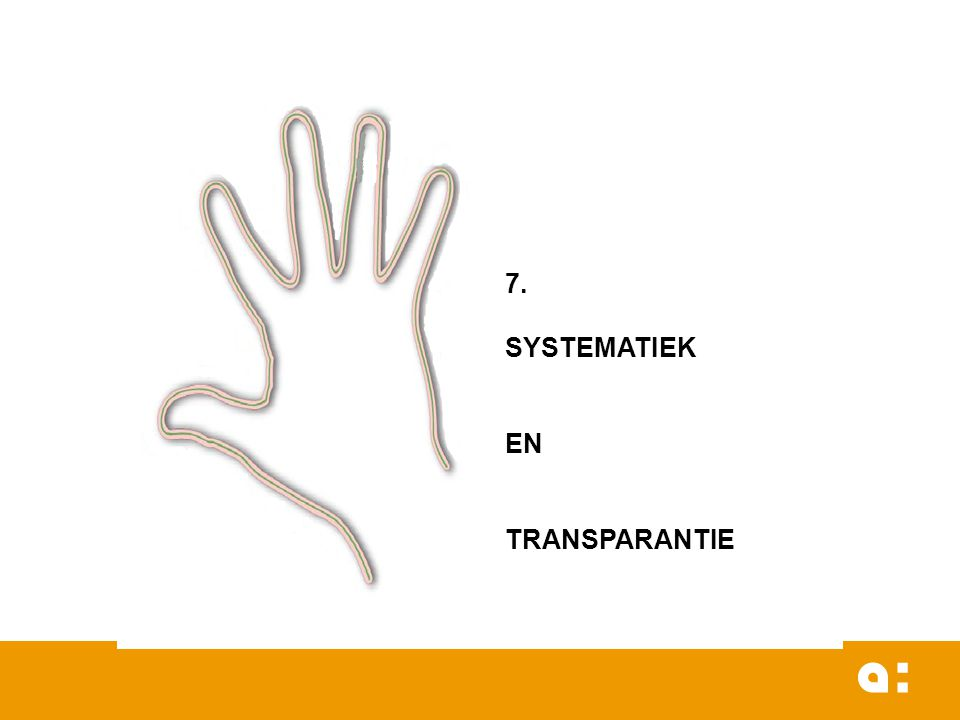 7. SYSTEMATIEK EN TRANSPARANTIE
